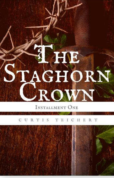 The Staghorn Crown- Installment One - Curtis Teichert - A Thousand Watchful Eyes